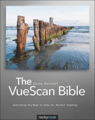 VueScan Bible: Everything You Need to Know for Perfect Scanning (Paperback)