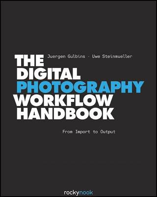 Digital Photography Workflow Handbook: From Import to Output (Hardback)