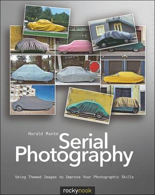 Serial Photography: Using Themed Images to Improve Your Photographic Skills (Paperback)