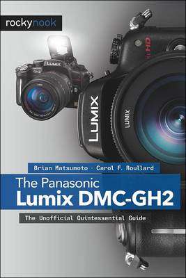 The Panasonic Lumix DMC-GH2: The Unofficial Quintessential Guide (Paperback)