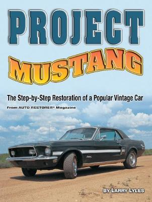 Project Mustang: The Step-by-Step Restoration of a Popular Vintage Car (Paperback)