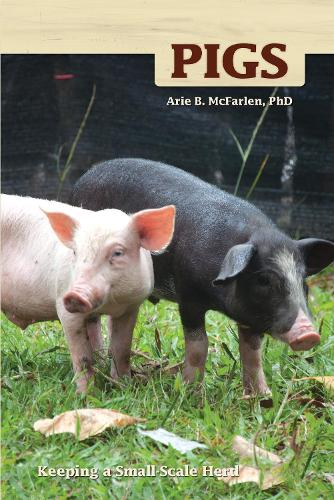 Pigs: Keeping a Small-Scale Herd for Pleasure and Profit (Paperback)