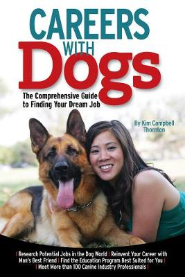 Careers with Dogs: The Comprehensive Guide to Finding Your Dream Job (Paperback)