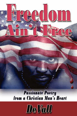 Freedom Ain't Free: Passionate Poetry from a Christian Man's Heart (Paperback)