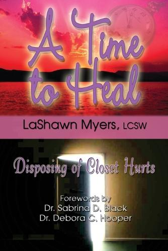 A Time to Heal: Disposing of Closet Hurts (Paperback)