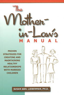 Mother-in-Law's Manual: Proven Stategies for Creating & Maintaining Healthy Relationships with Married Children (Paperback)