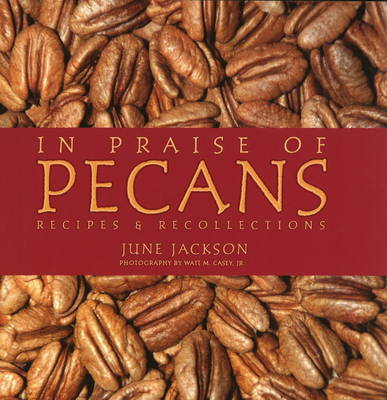 In Praise of Pecans: Recipes and Recollections (Paperback)
