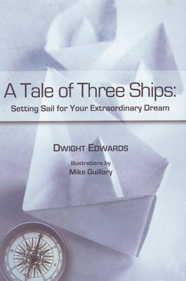 Tale of Three Ships: Setting Sail for Your Extraordinary Dream (Hardback)