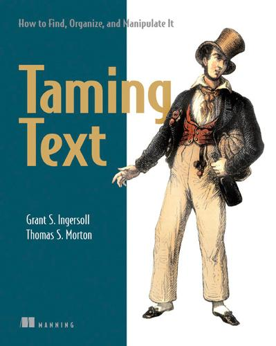 Taming Text How to Find,Organize and Manipulate It (Paperback)