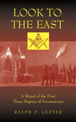 Look to the East: A Ritual of the First Three Degrees of Freemasonry (Paperback)