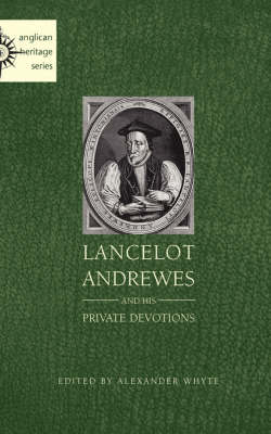 Lancelot Andrewes and His Private Devotions (Paperback)