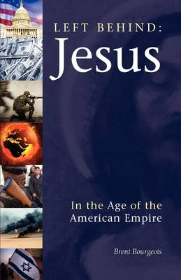 Left Behind: Jesus in the Age of the American Empire (Paperback)