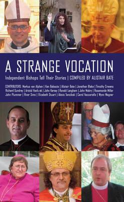 A Strange Vocation: Independent Bishops Tell Their Stories (Paperback)