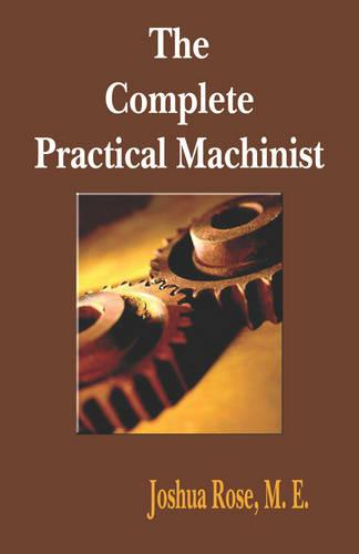 The Complete Practical Machinist 1901 - 19th Edition (Paperback)