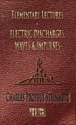 Elementary Lectures on Electric Discharges, Waves and Impulses, and Other Transients - Second Edition (Hardback)