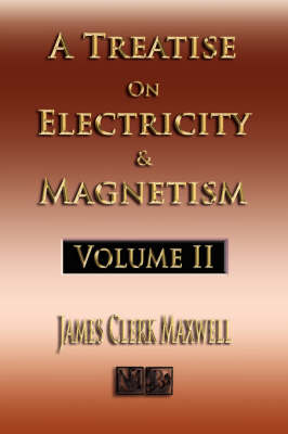 A Treatise on Electricity and Magnetism - Volume Two - Illustrated (Paperback)