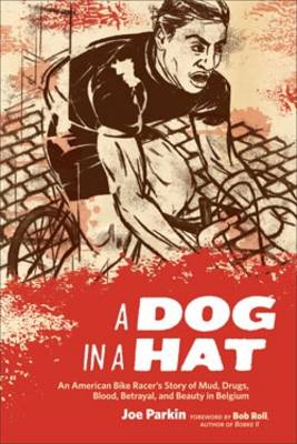 Dog in a Hat: An American Bike Racer's Story of Mud, Drugs, Blood, Betrayal, and Beauty in Belgium (Paperback)