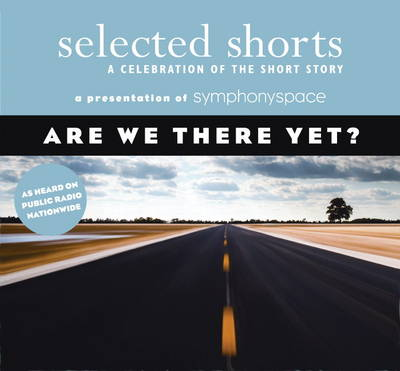 Selected Shorts: Are We There Yet?: A Celebration of the Short Story (CD-Audio)