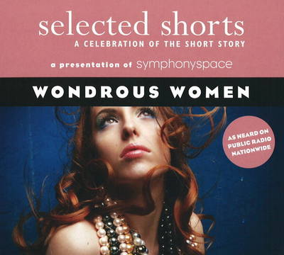 Selected Shorts: Wondrous Women: A Celebration of the Short Story (CD-Audio)
