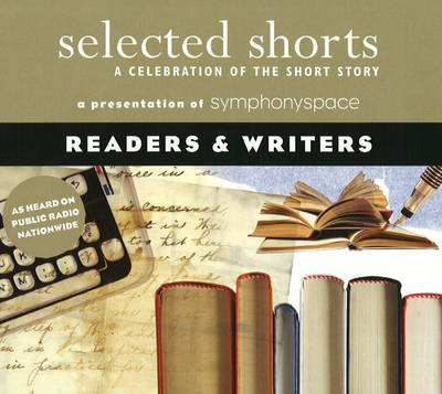 Selected Shorts: Readers & Writers: A Celebration of the Short Story (CD-Audio)