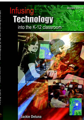 Infusing Technology Into the K-12 Classroom: Revised Edition (Paperback)