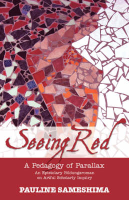 Seeing Red--A Pedagogy of Parallax: An Epistolary Bildungsroman on Artful Scholarly Inquiry (Paperback)