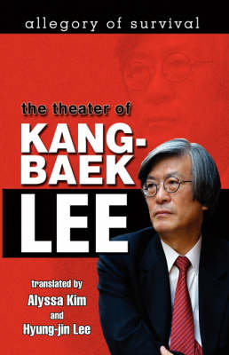 Allegory of Survival: The Theater of Kang-Baek Lee (Paperback)