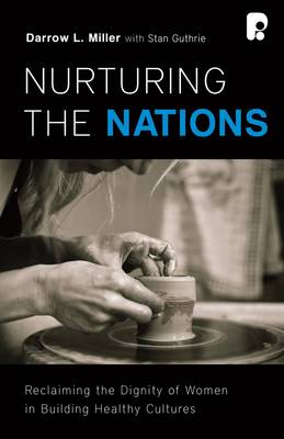 Nurturing the Nations: Reclaiming the Dignity of Women in Building Healthy Cultures (Paperback)