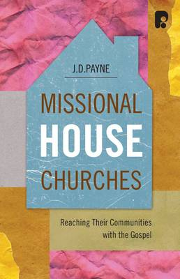Missional House Churches: A Study of House Churches who are Reaching Their Communities with the Gospel (Paperback)
