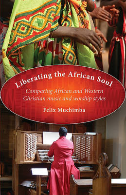 Liberating the African Soul: Comparing African and Western Christian Music and Worship Styles (Paperback)