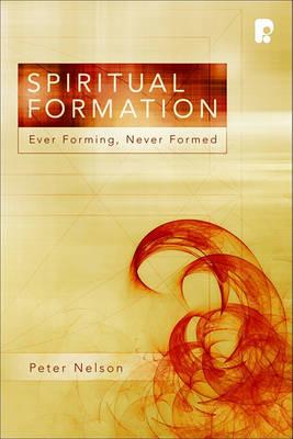 Spiritual Formation: Ever Forming, Never Formed (Paperback)