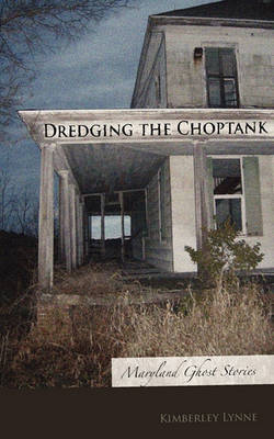 Dredging the Choptank: Maryland Ghost Stories (Paperback)