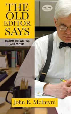 The Old Editor Says: Maxims for Writing and Editing (Paperback)
