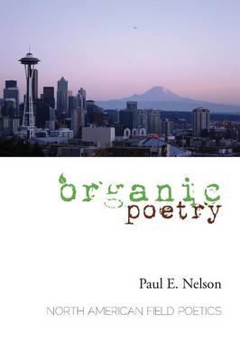 Organic Poetry: North American Field Poetics (Paperback)