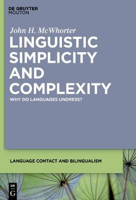 Linguistic Simplicity and Complexity: Why Do Languages Undress? - Language Contact and Bilingualism [LCB] (Hardback)