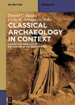 Classical Archaeology in Context: Theory and Practice in Excavation in the Greek World (Hardback)