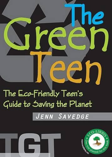 Green Teen: The Eco-Friendly Teen's Guide to Saving the Planet (Paperback)