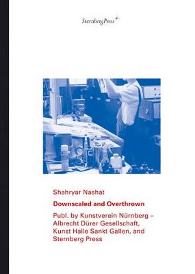 Shahryar Nashat: Downscaled and Overthrown (Paperback)