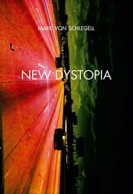 Mark Von Schlegell - New Dystopia (Paperback)