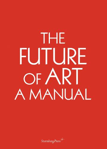 Ingo Niermann - the Future of Art. A Manual (Paperback)