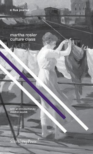 Martha Rosler - Culture Class. E-Flux Journal (Paperback)