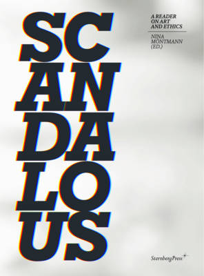 Scandalous - a Reader on Art and Ethics (Paperback)