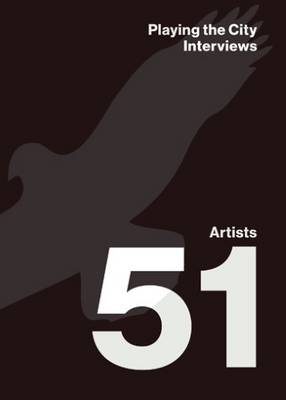 Playing the City - Interviews. 51 Artists, 10 Questions (Paperback)
