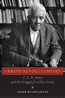 Urbane Revolutionary: C. L. R. James and the Struggle for a New Society (Hardback)
