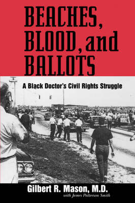 Beaches, Blood, and Ballots: A Black Doctor's Civil Rights Struggle (Paperback)