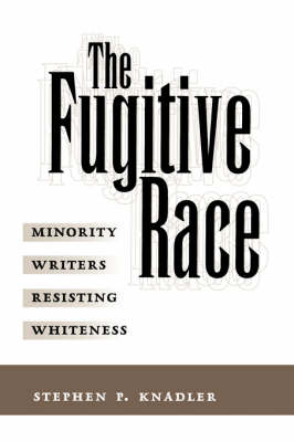 The Fugitive Race: Minority Writers Resisting Whiteness (Paperback)