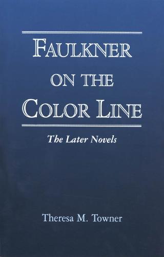 Faulkner on the Color Line: The Later Novels (Paperback)