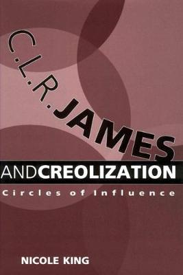 C. L. R. James and Creolization: Circles of Influence (Paperback)