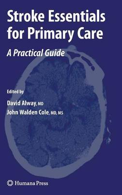 Stroke Essentials for Primary Care: A Practical Guide - Current Clinical Practice (Hardback)