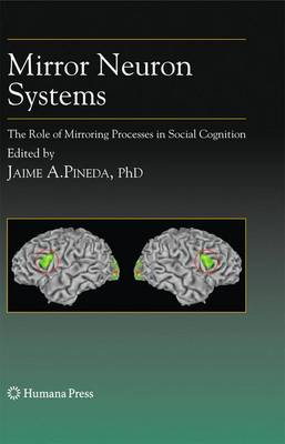 Mirror Neuron Systems: The Role of Mirroring Processes in Social Cognition - Contemporary Neuroscience (Hardback)